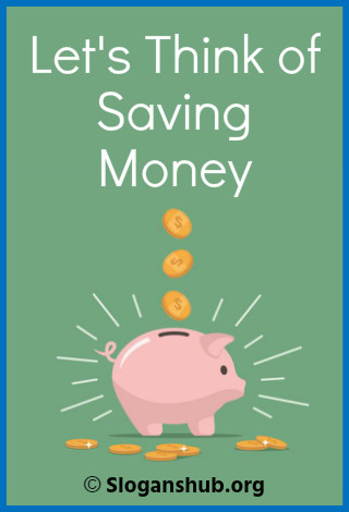 Save Money Slogans. Lets think of saving money