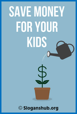 Save Money Slogans. Save money for your kids