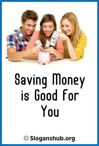 Save Money Slogans. Saving money is good for you