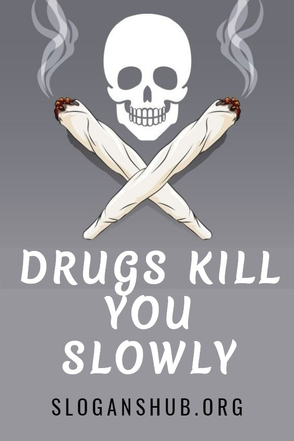 151 Best Anti Drug Slogans Drug Posters Phrases Poems And Quotes