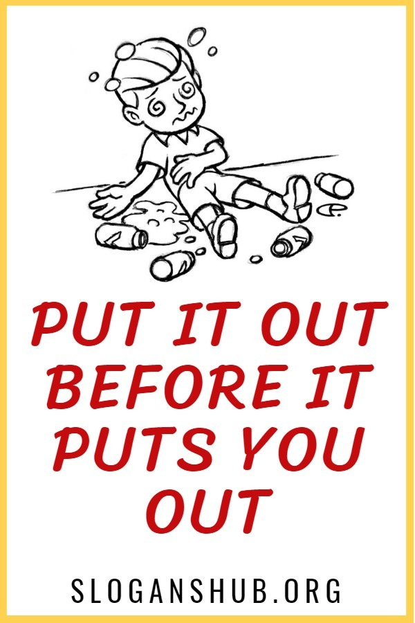 Anti Drug Slogans for kids. Put it out before it puts you out