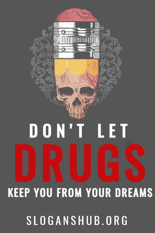 Anti drug slogans. Don't let drugs keep you from your dreams
