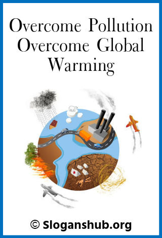 Global Warming Slogans. Overcome pollution – Overcome global warming