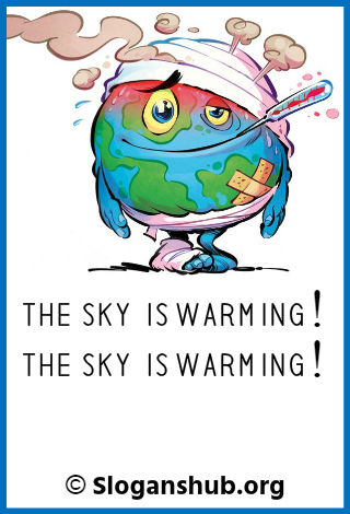 Global Warming Slogans. The sky is warming! The sky is warming!