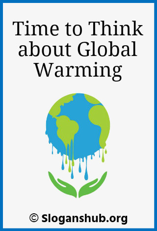 Global Warming Slogans. Time to think about global warming