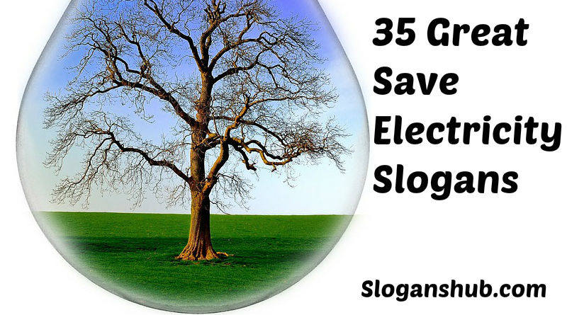 List of 35 Great Save Electricity Slogans & Taglines