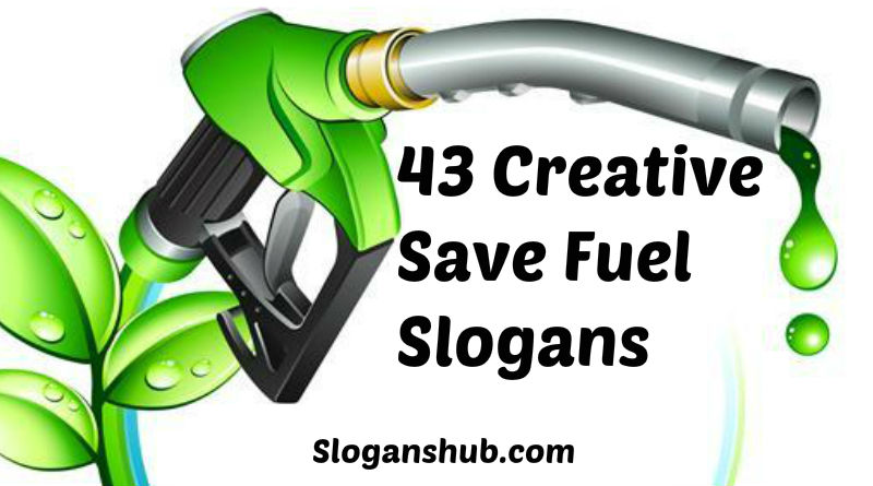 43 Creative & Catchy Save Fuel Slogans & Punch lines
