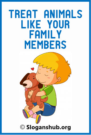 Animal Abuse Slogans. Treat animals like your family members