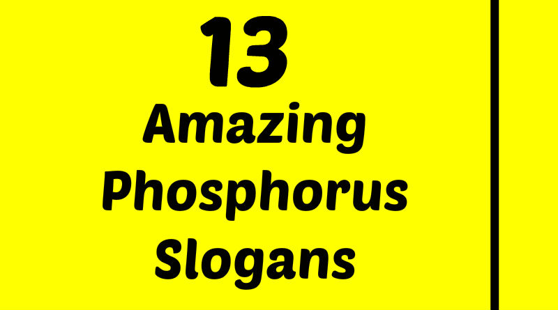 13 Amazing Phosphorus Slogans