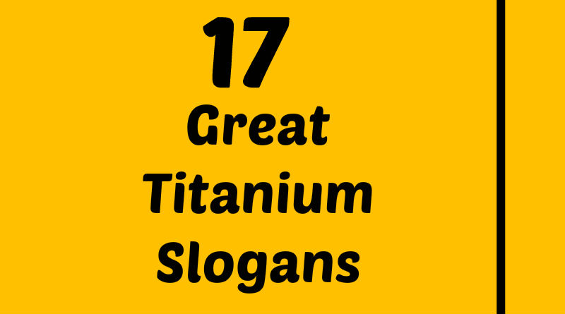 17 Great Titanium Element Slogans