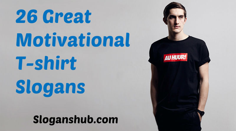 Motivational t-shirt Slogans