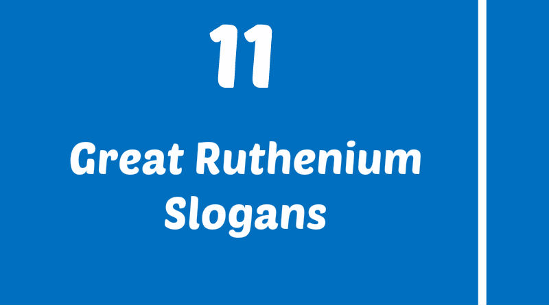 11 Great Ruthenium Slogans