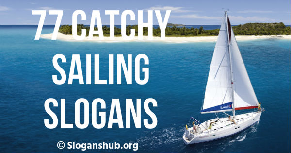 77 catchy sailing slogans phrases amp sayings