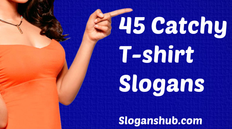 45 Catchy t-shirt Slogans