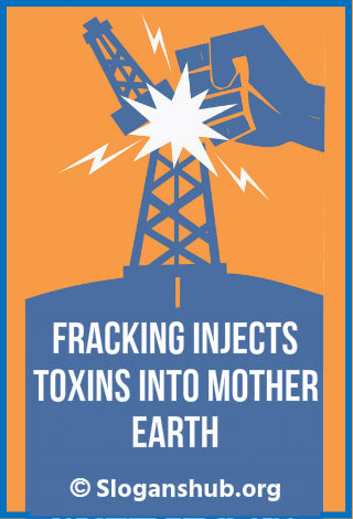 Anti Fracking Slogans. Fracking Injects Toxins into Mother Earth