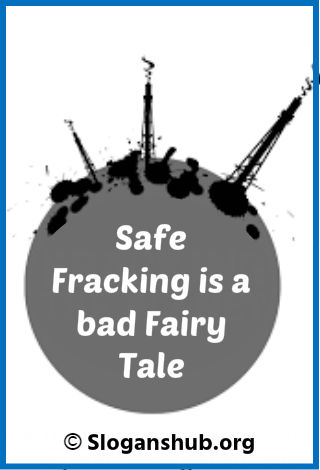 Anti Fracking Slogans. Safe Fracking is a bad Fairy Tale