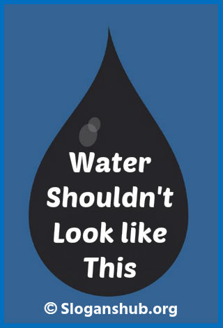 Anti Fracking Slogans. Water Shouldn't look like this