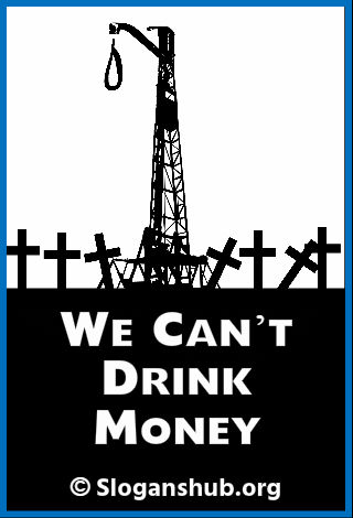 Anti Fracking Slogans. We Can't Drink Money