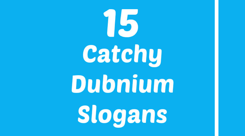 List of Catchy Dubnium Slogans