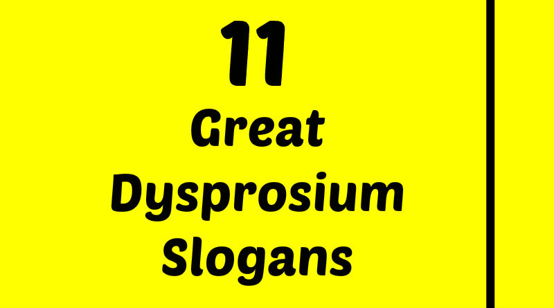 List of Great Dysprosium Slogans