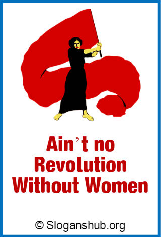 Feminist Slogans. Ain't no revolution without women