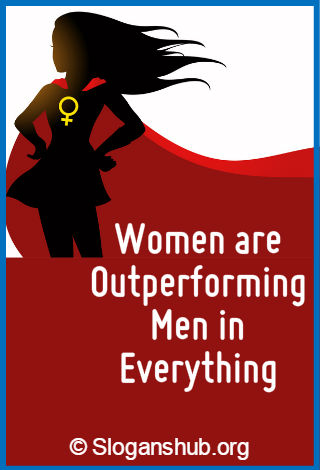 Feminist Slogans. Women are outperforming men in everything