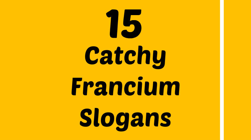 List Of Catchy Francium Slogans