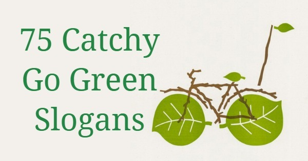 75 Catchy Go Green Slogans With Pictures And Posters