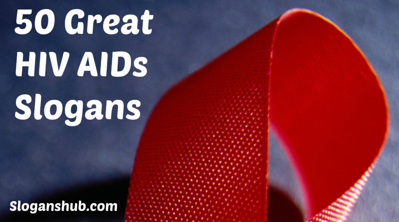 70 Great HIV AIDS Slogans And Sayings