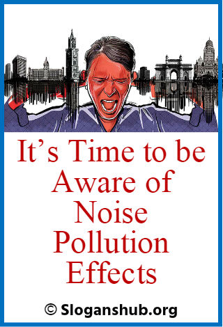 Noise Pollution Slogans. It's time to be aware of noise pollution effects