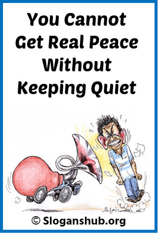 Noise Pollution Slogans. You cannot get real peace without keeping quiet