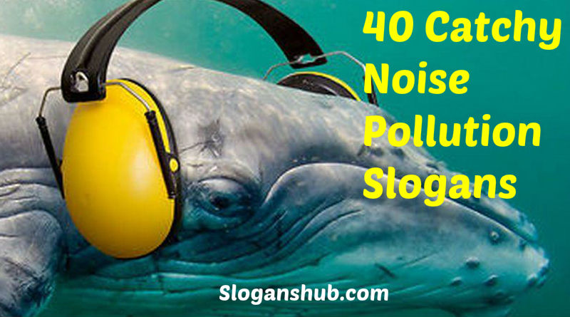 Noise Pollution Slogans