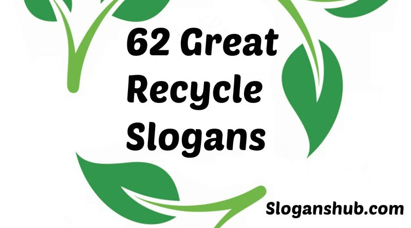 62 Great Recycle Slogans