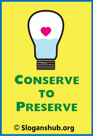 Save Energy Slogans. Conserve to Preserve