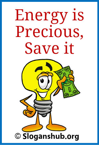 Save Energy Slogans. Energy is precious, save it