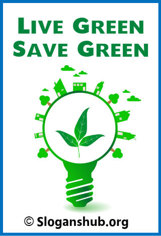 Save Energy Slogans. Live Green. Save Green