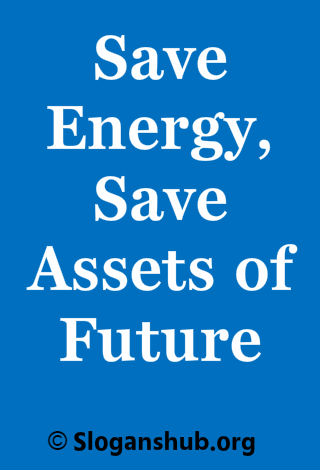 Save Energy Slogans. Save energy, save assets of future