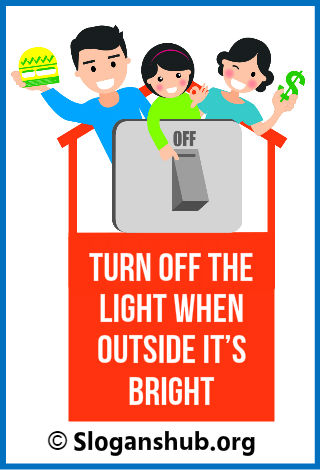 Save Energy Slogans. Turn off the light when outside it's bright
