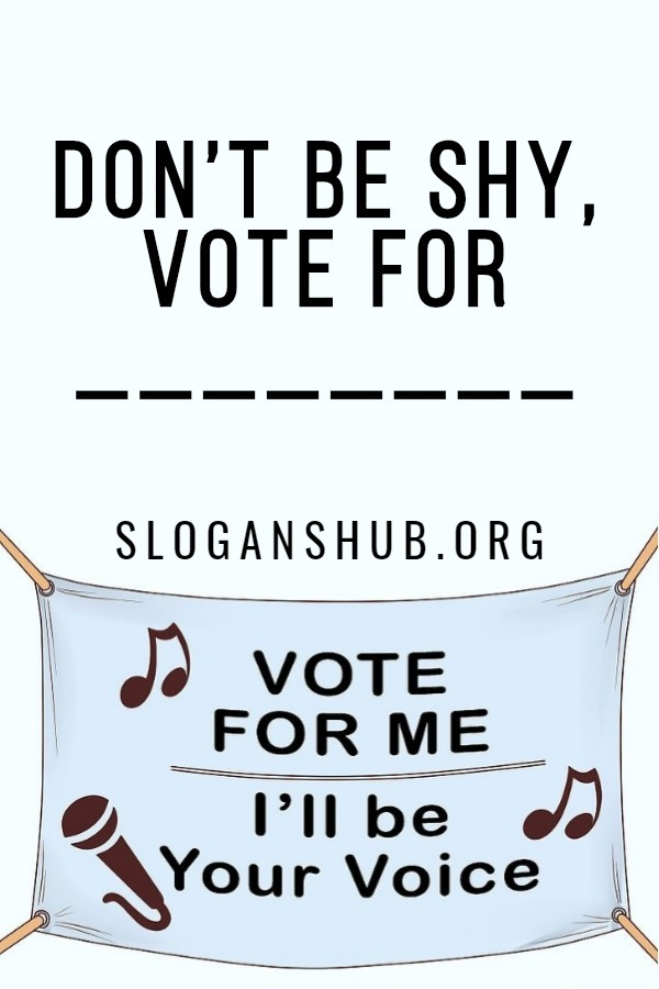 School Campaign Slogans. Don't be shy, Vote for