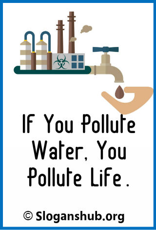 Slogans On Water Pollution. If you pollute water you pollute life