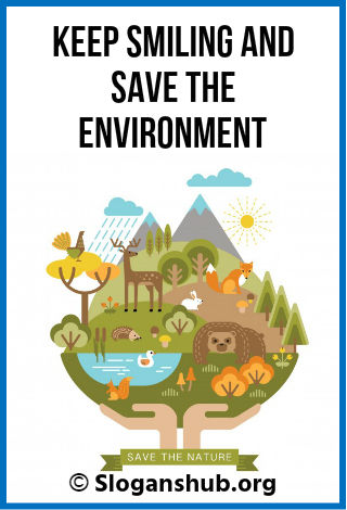 Slogans on Environment. Keep Smiling and Save the Environment
