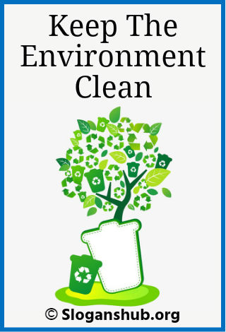 Slogans on Environment. Keep The Environment Clean