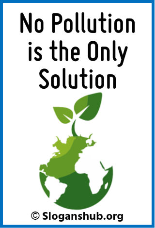 Slogans on Environment. No pollution is the only solution