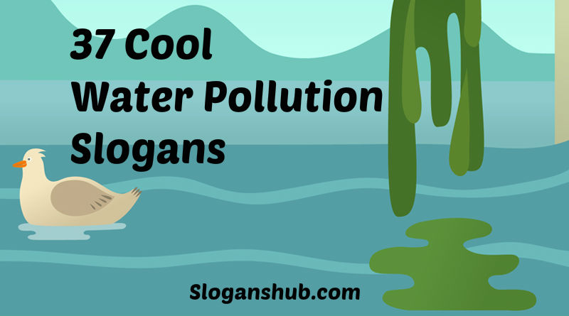 37 Cool Water Pollution Slogans