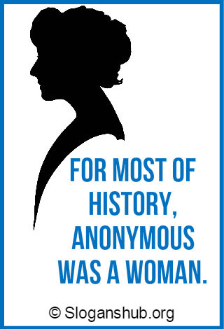 Women Empowerment Sayings. For most of history, Anonymous was a woman.