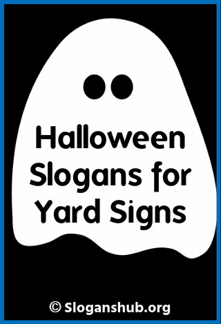 Halloween Slogans for Yard Signs
