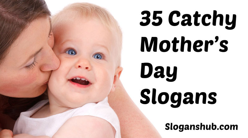 35 Catchy Mother's Day Slogans