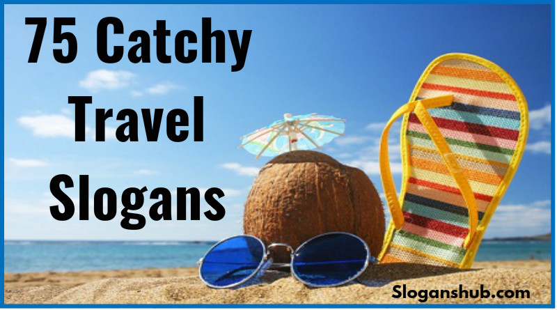 75 Catchy Travel Slogans