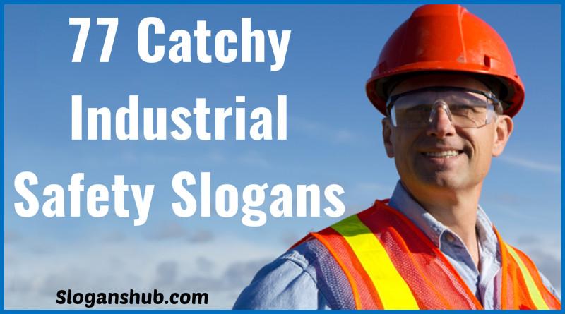 77 Catchy Industrial Safety Slogans