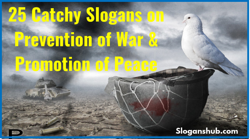 25 Catchy Slogans on Prevention of War Promotion of Peace